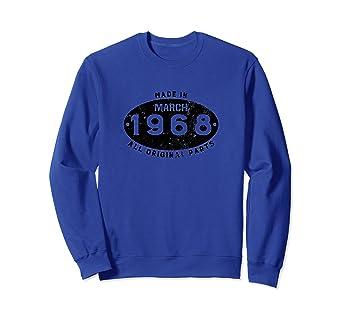 0831f1076 Amazon.com: Made In March 1968 funny 50th birthday sweatshirt: Clothing