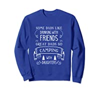 Some Dads Like Drinking With Friends Great Dads Go Camping Shirts Sweatshirt Royal Blue