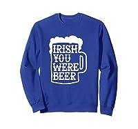 Irish You Were Beer Mug Shirts Sweatshirt Royal Blue
