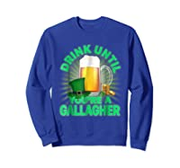 Drink Until You Re A Gallagher Shirt St Patrick S Day Beer Sweatshirt Royal Blue