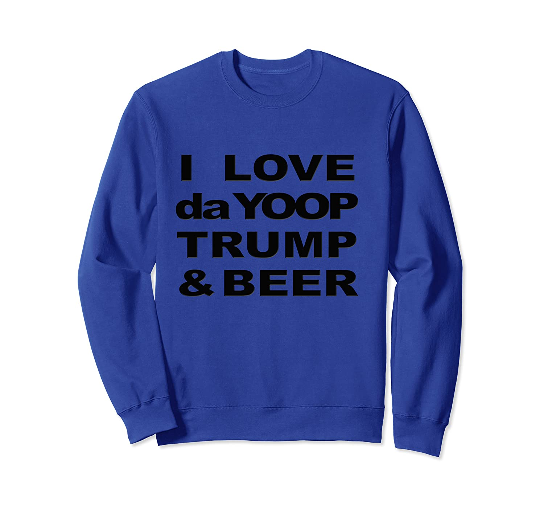 Love Da Yoop Trump Beer Upper Peninsula Yooper Shirts Crewneck Sweater
