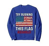 Try Burning This American Flag Asshole Funny Merica T-shirt Sweatshirt Royal Blue