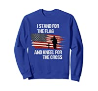 I Stand For The Flag And Kneel For The Cross T Shirt Sweatshirt Royal Blue