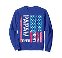 Best Papaw Ever Distressed American Flag For Dad Shirts Sweatshirt Royal Blue