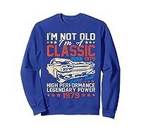 Vintage 40th Birthday I'm Not Old I'm Classic 1979 Car Shirts Sweatshirt Royal Blue