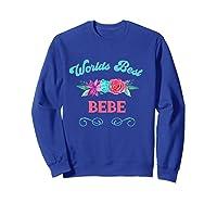 Worlds Best Bebe Floral Flower Mothers Day Gift T-shirt Sweatshirt Royal Blue