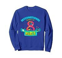 Celebrate Iwd (march 8) - International Day T-shirt Sweatshirt Royal Blue