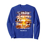 Christian Prayer Bible Verse Psalms 5 2 Quote T Shirt Sweatshirt Royal Blue