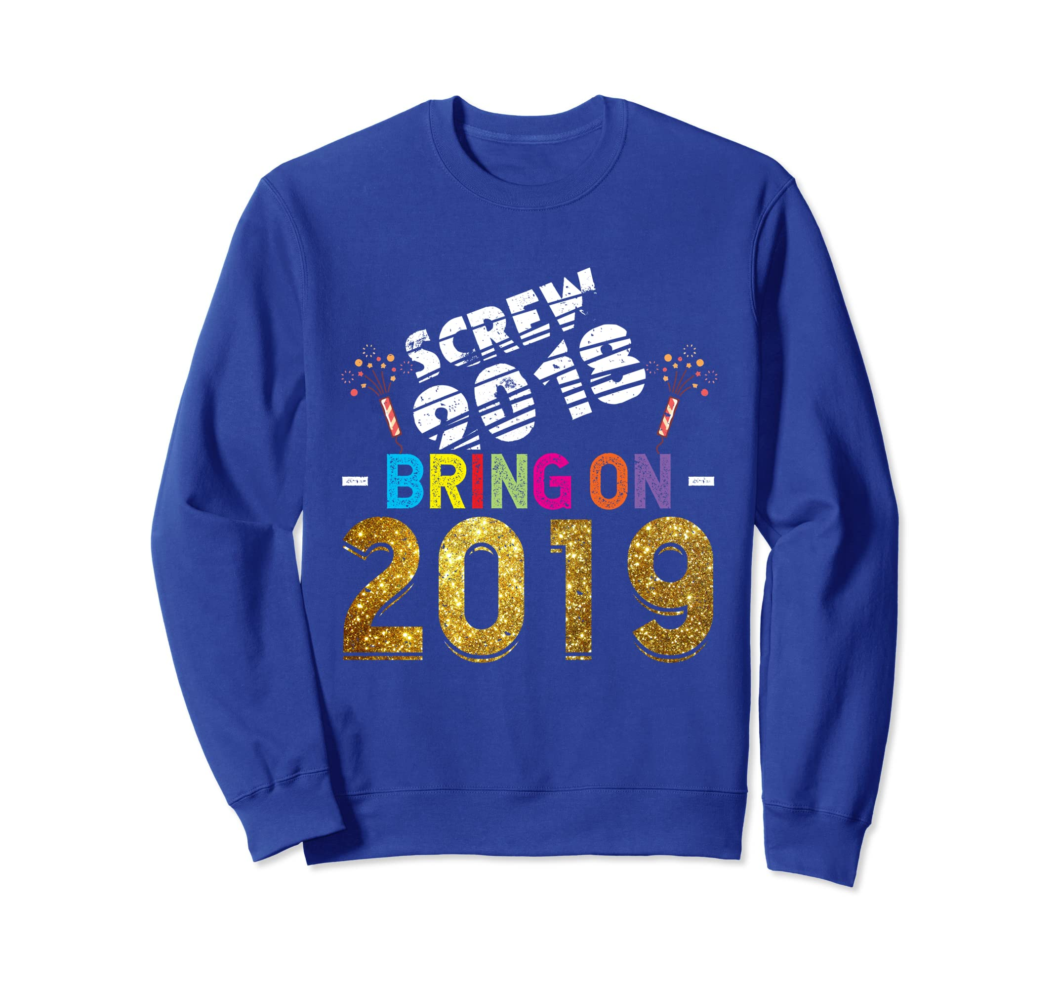 d8c04f14352c60 Amazon.com: Screw 2018 Bring On 2019 Happy New Year 2019 Gift Shirt:  Clothing
