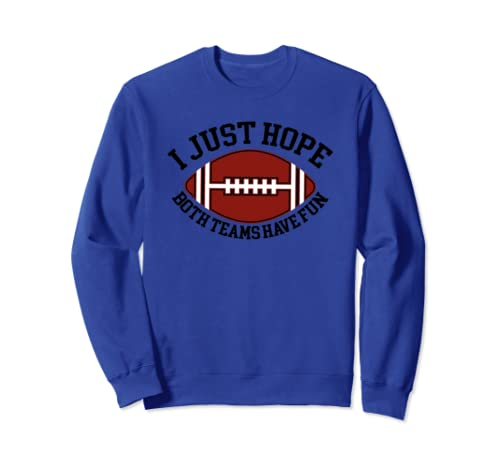 Funny Sarcastic Sports | I Just Hope Both Teams Have Fun Sweatshirt