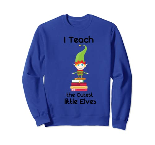 I Teach The Cutest Little Elves Christmas Sweatshirt