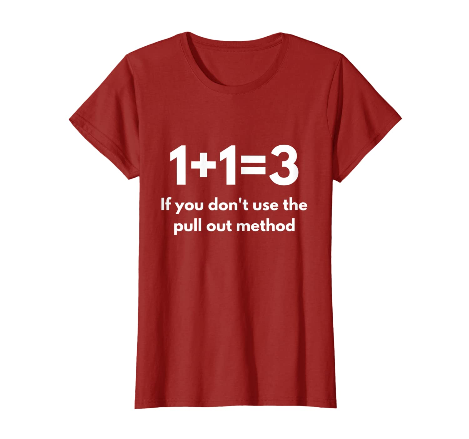 1 Plus 1 Equals 3 If You Don't Use the Pull Out Method Math T-Shirt