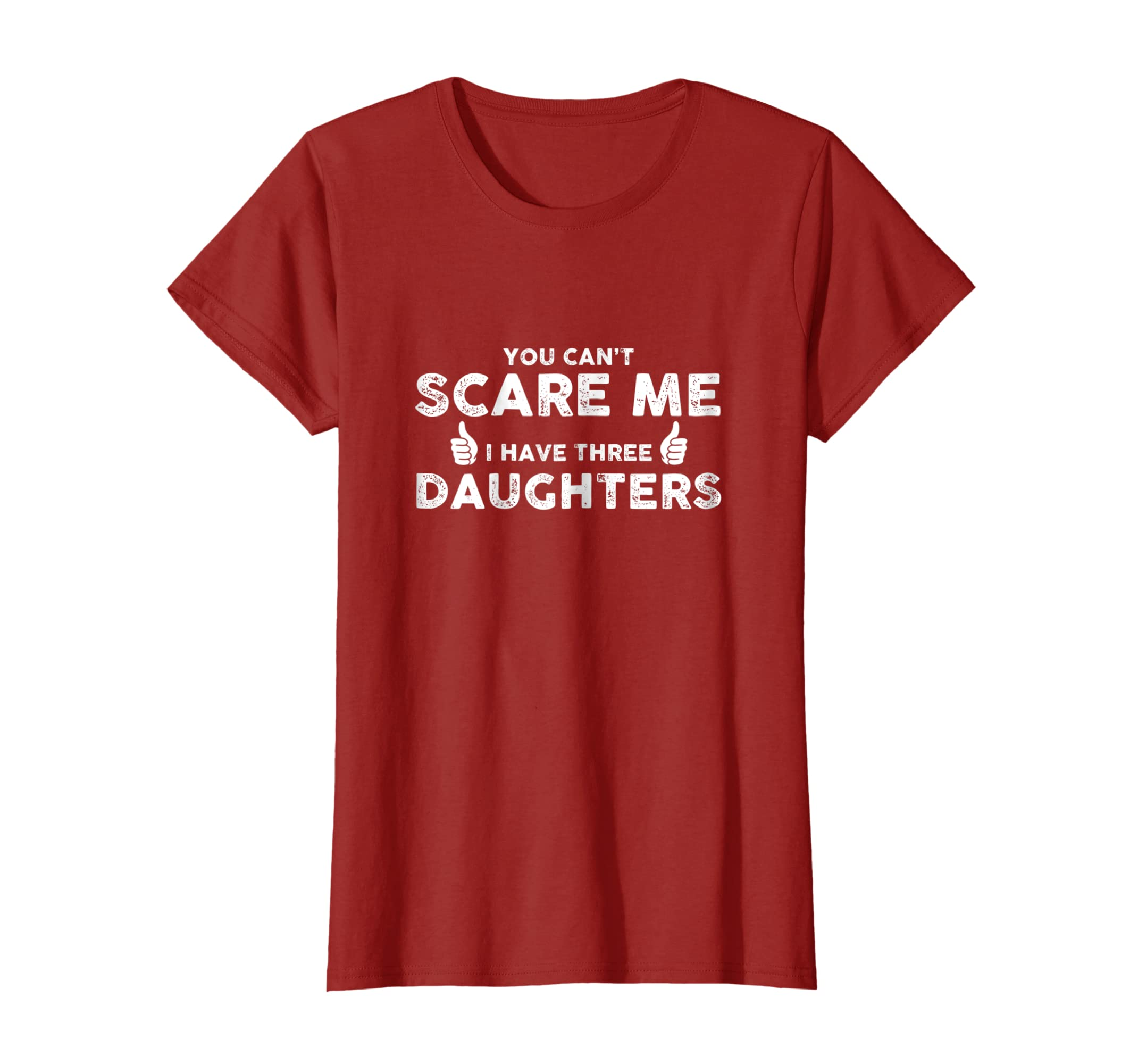 063c7d25eb2b7 Amazon.com: You Can't Scare Me I Have Three Daughters Father's Day ...