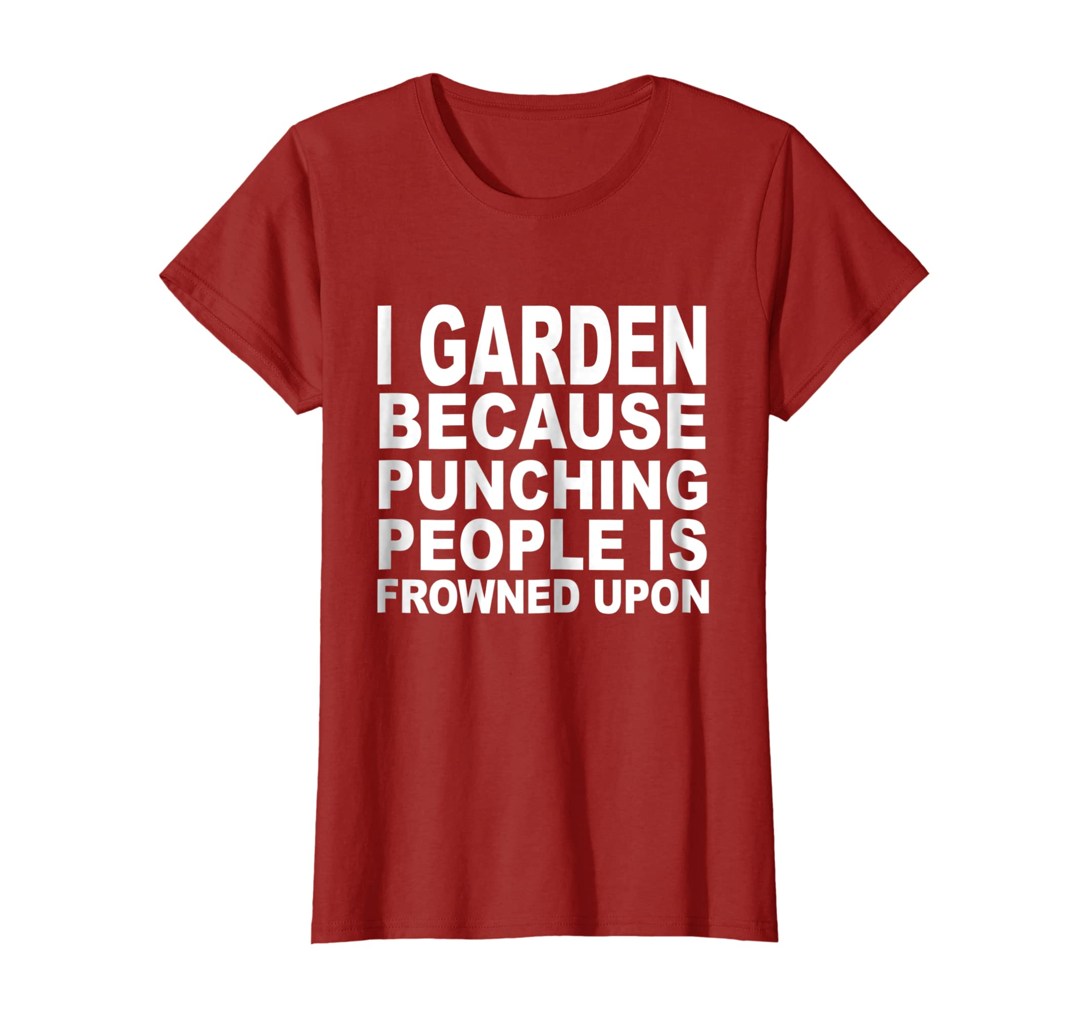 f0cb2949 Amazon.com: I Garden Because Punching People Is Frowned Upon T-Shirt:  Clothing