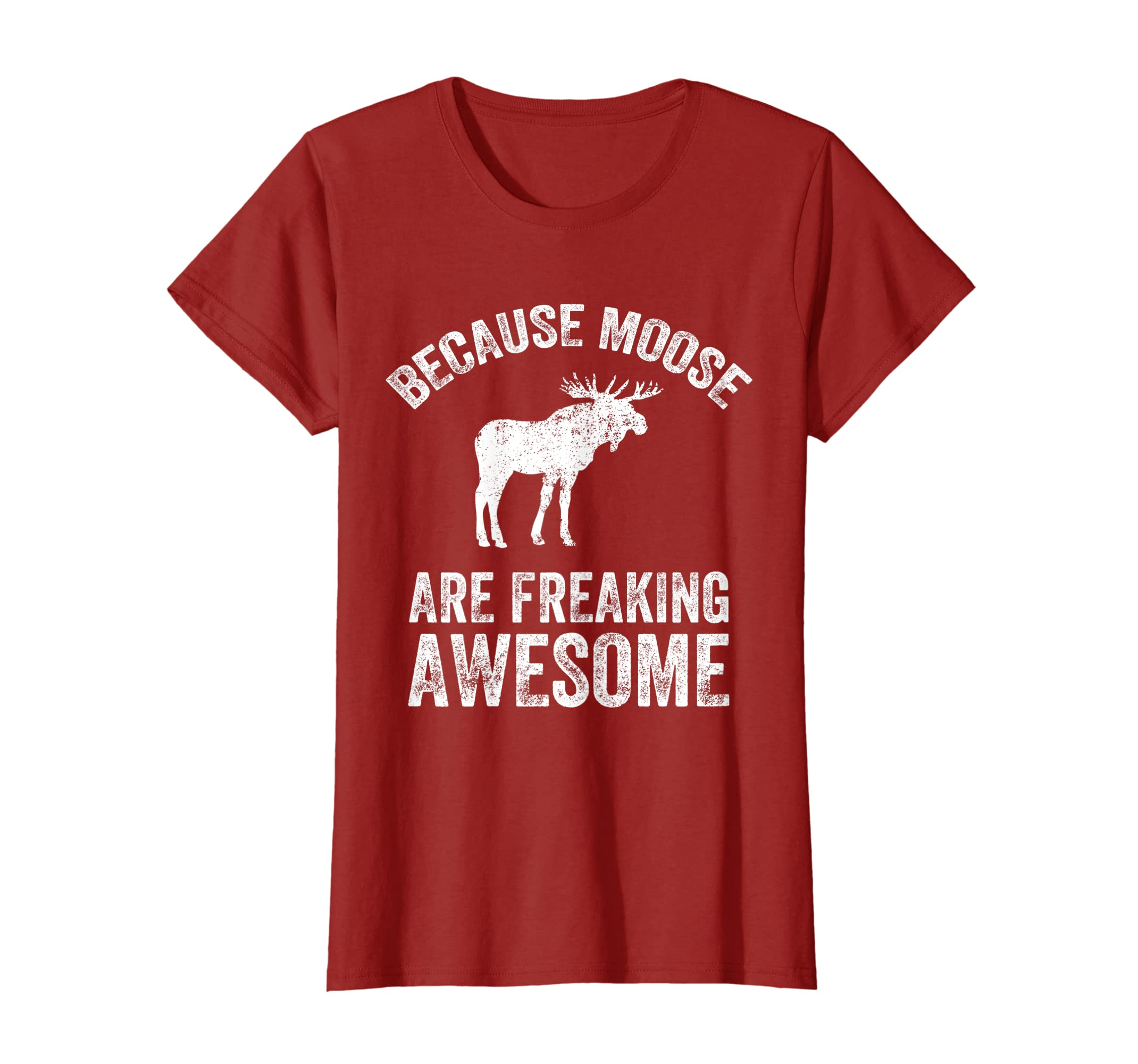 8a6e21dc51 Amazon.com: Because Moose Are Freaking Awesome T-Shirt - Funny Moose Tee:  Clothing