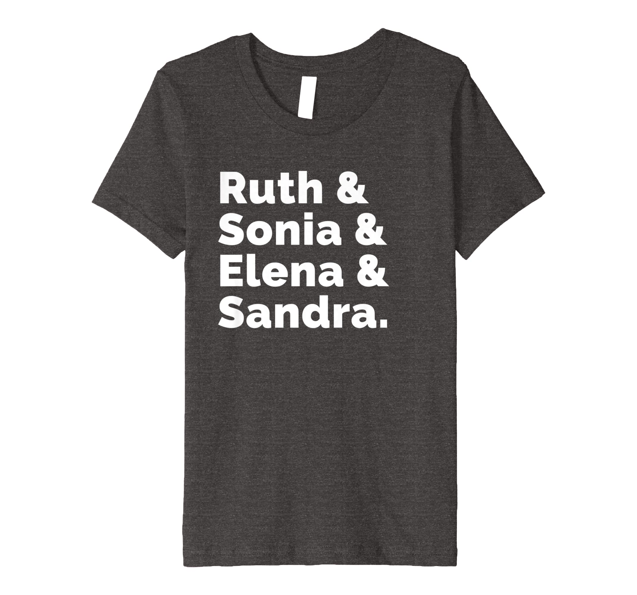49aed9d05fee Amazon.com: Ruth Sonia Elena Sandra Feminist Justices T-Shirt: Clothing