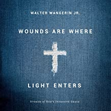 Wounds Are Where Light Enters: Stories of God's Intrusive Grace