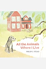 All the Animals Where I Live Kindle Edition