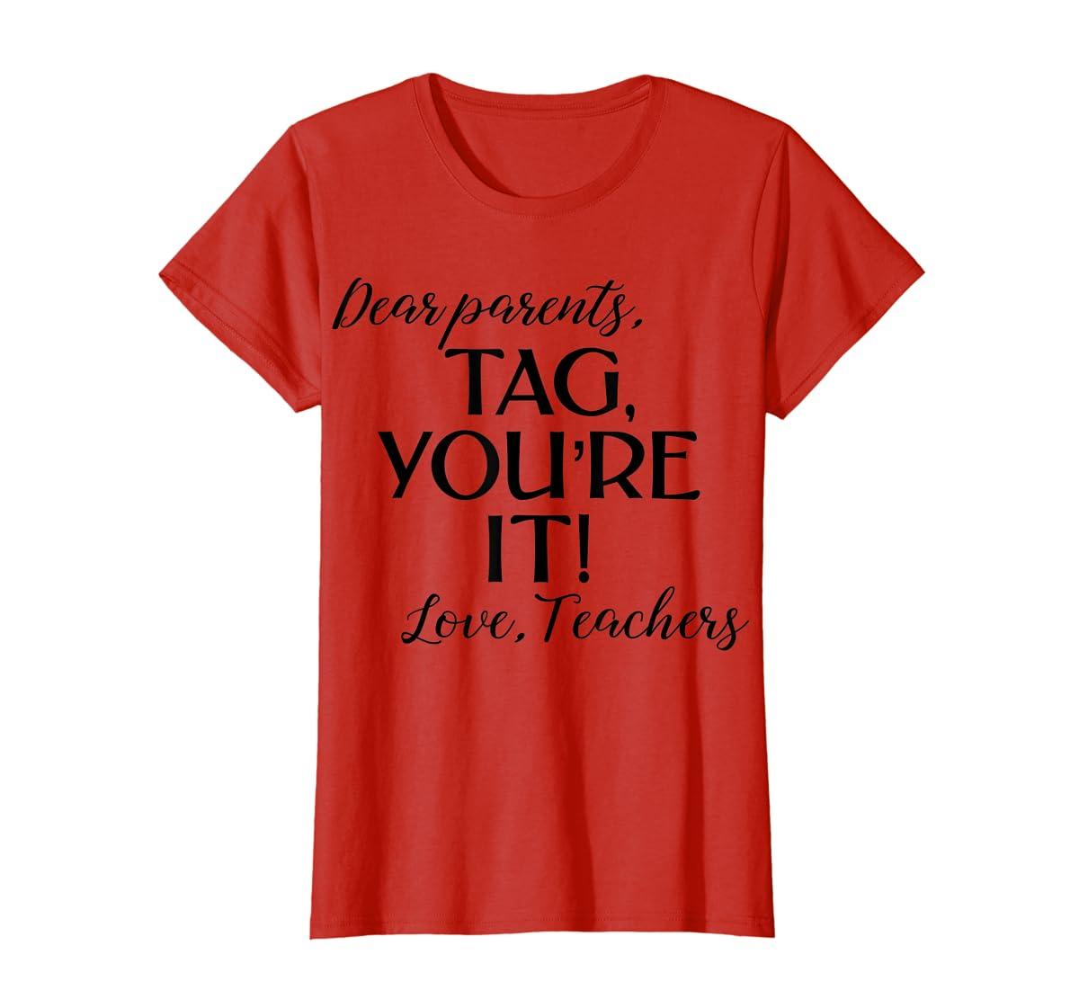 Dear Parents Tag You're It Love Teachers Shirt Last Day Tee-Women's T-Shirt-Red