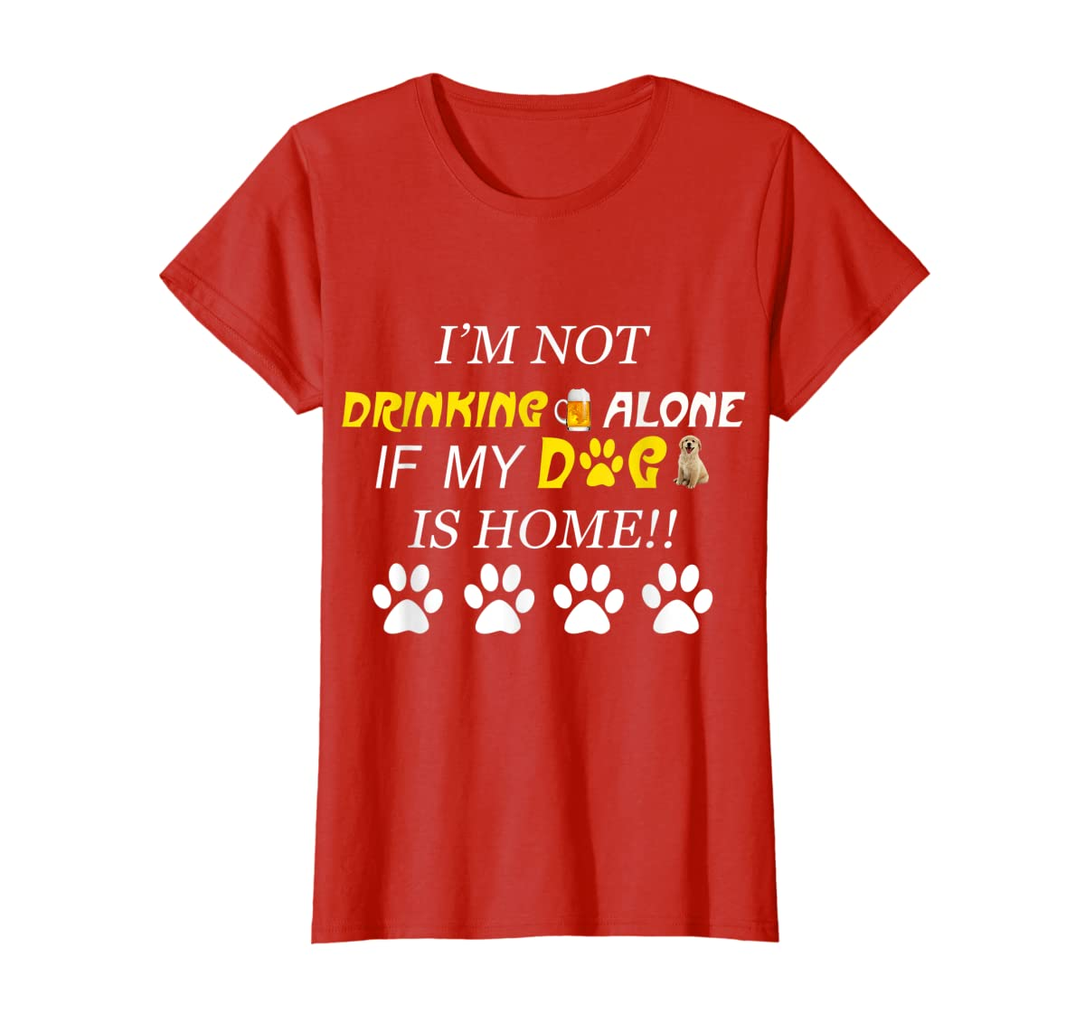 I'm Not Drinking Alone If My Dog Is Home Shirt Family Lover-Women's T-Shirt-Red