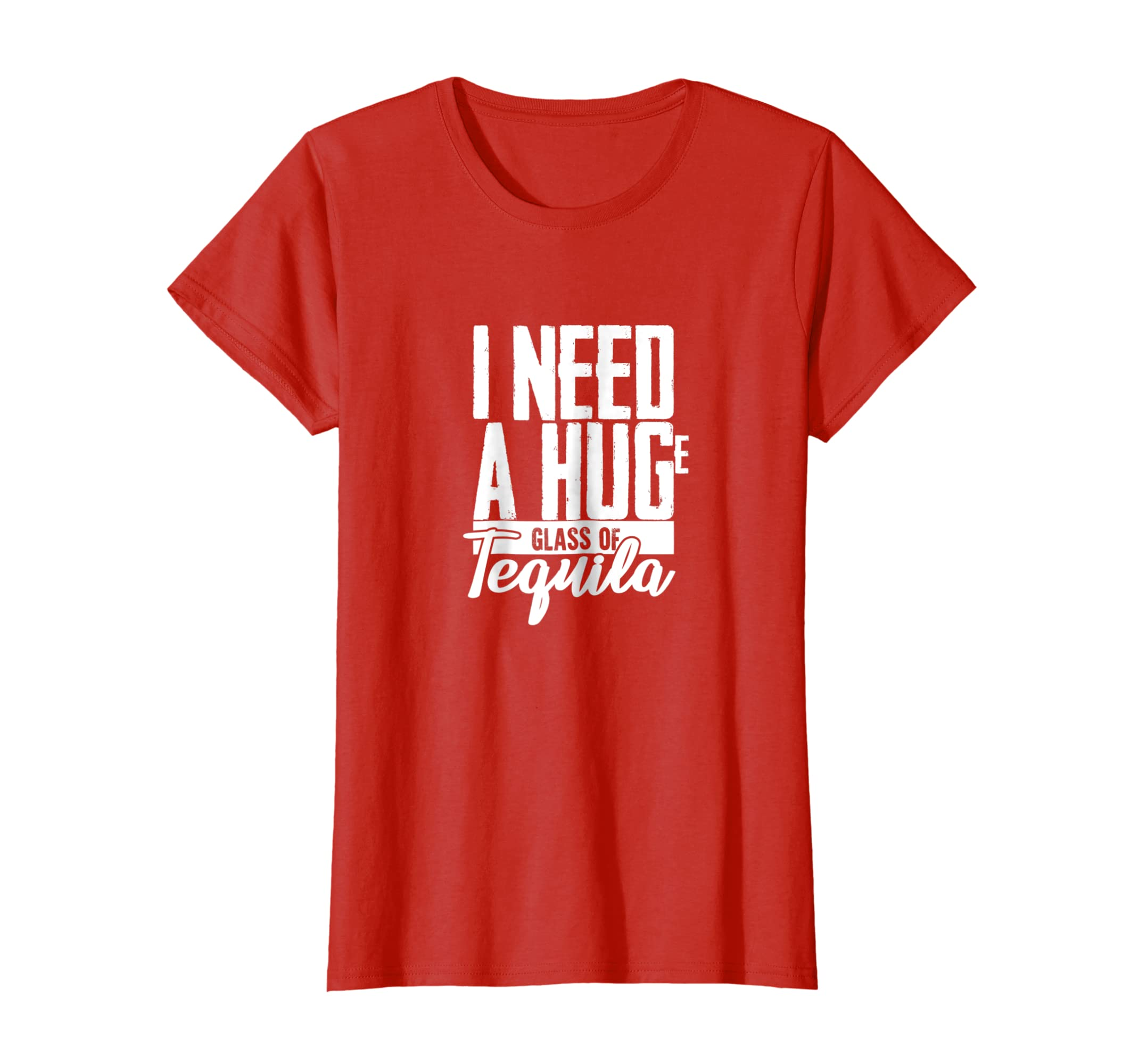 970d3150d Amazon.com: I Need a Huge Glass of Tequila T-shirt - Funny Tequila Shirt:  Clothing