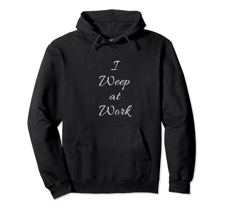 Weep At Work Shirts Unisex Pullover Hoodie