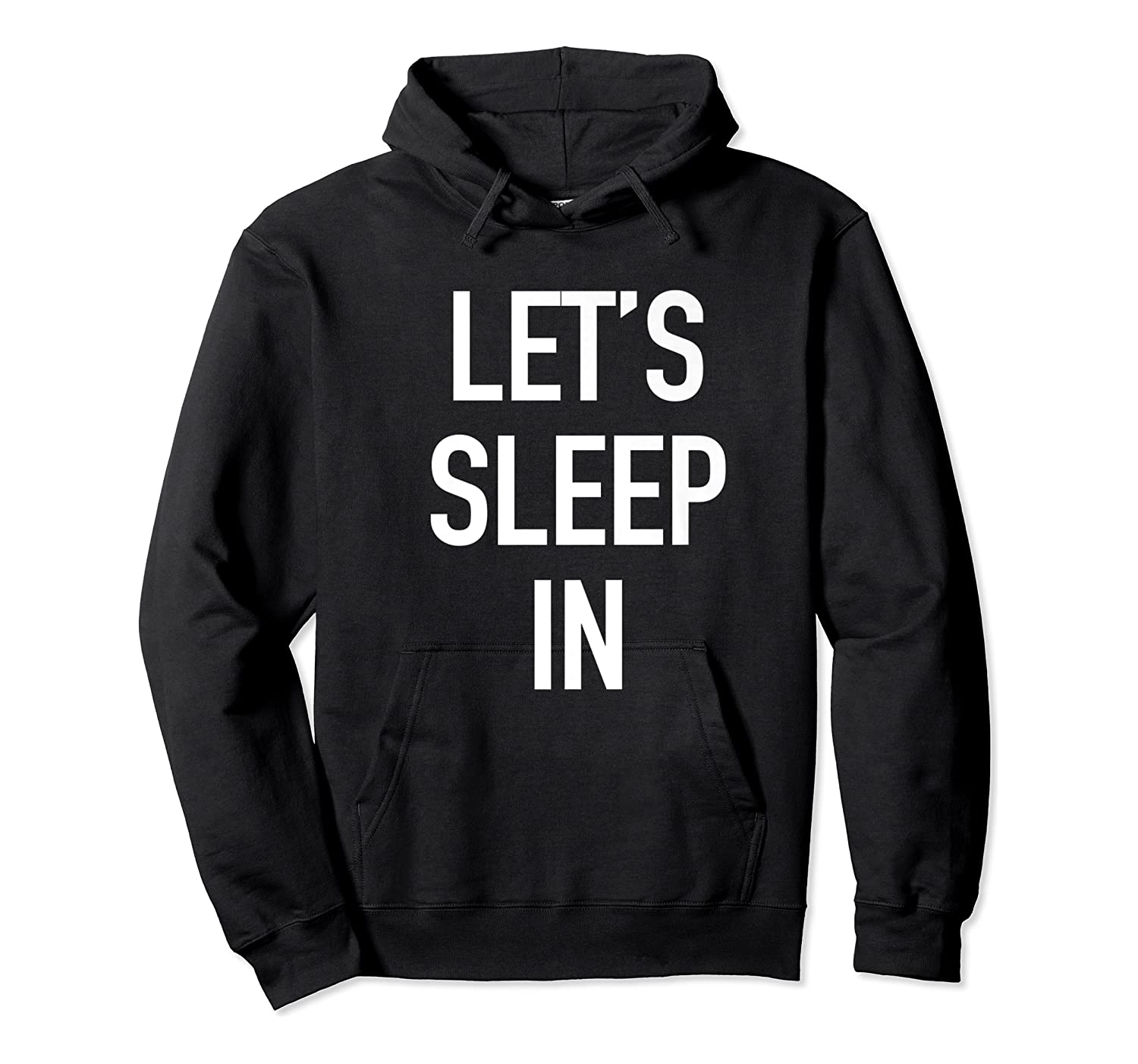 Lets Sleep In - Funny Lazy Day Pajama Quote T-shirt Unisex Pullover Hoodie