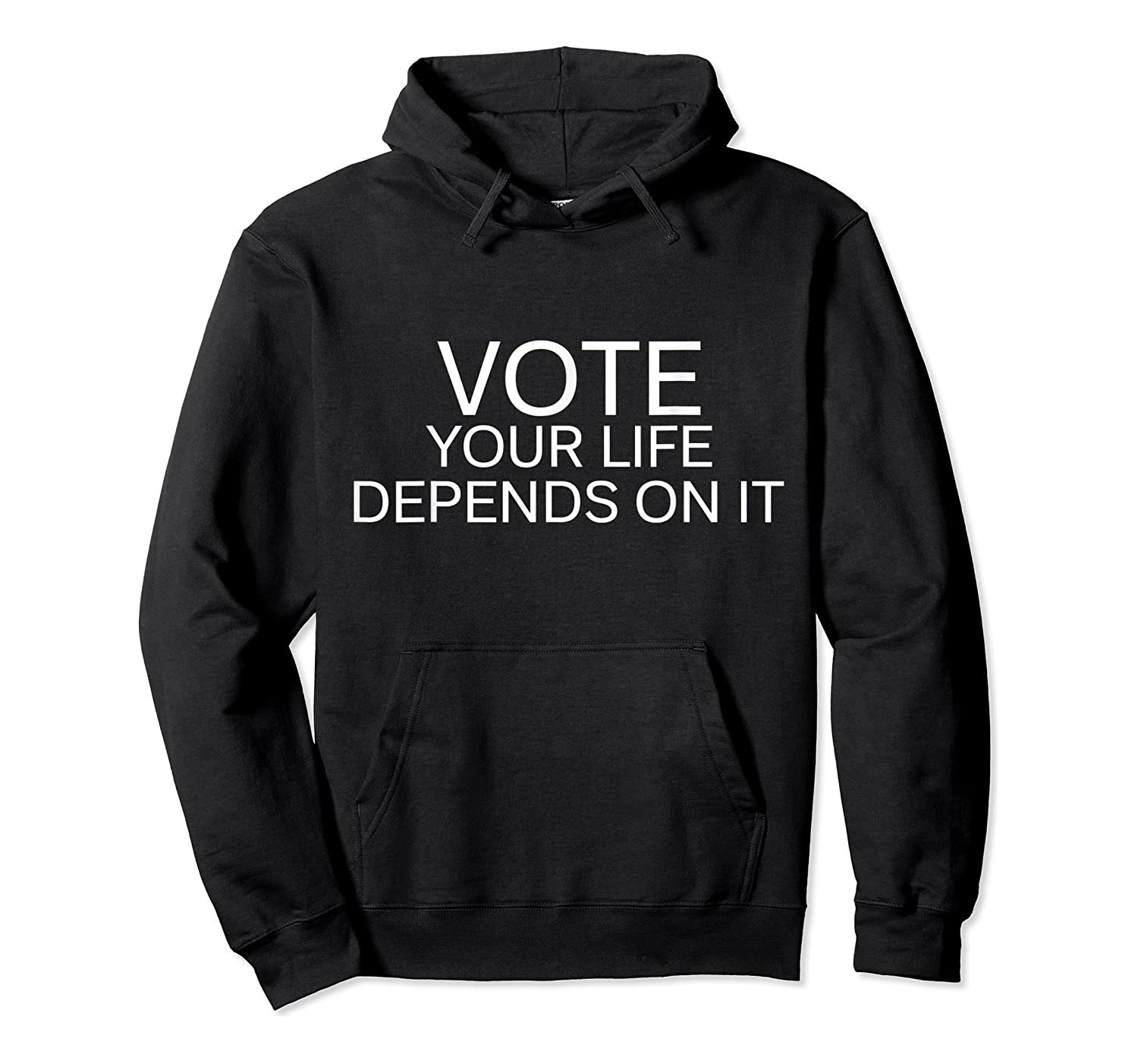Vote Your Life Depends On It Shirts Unisex Pullover Hoodie