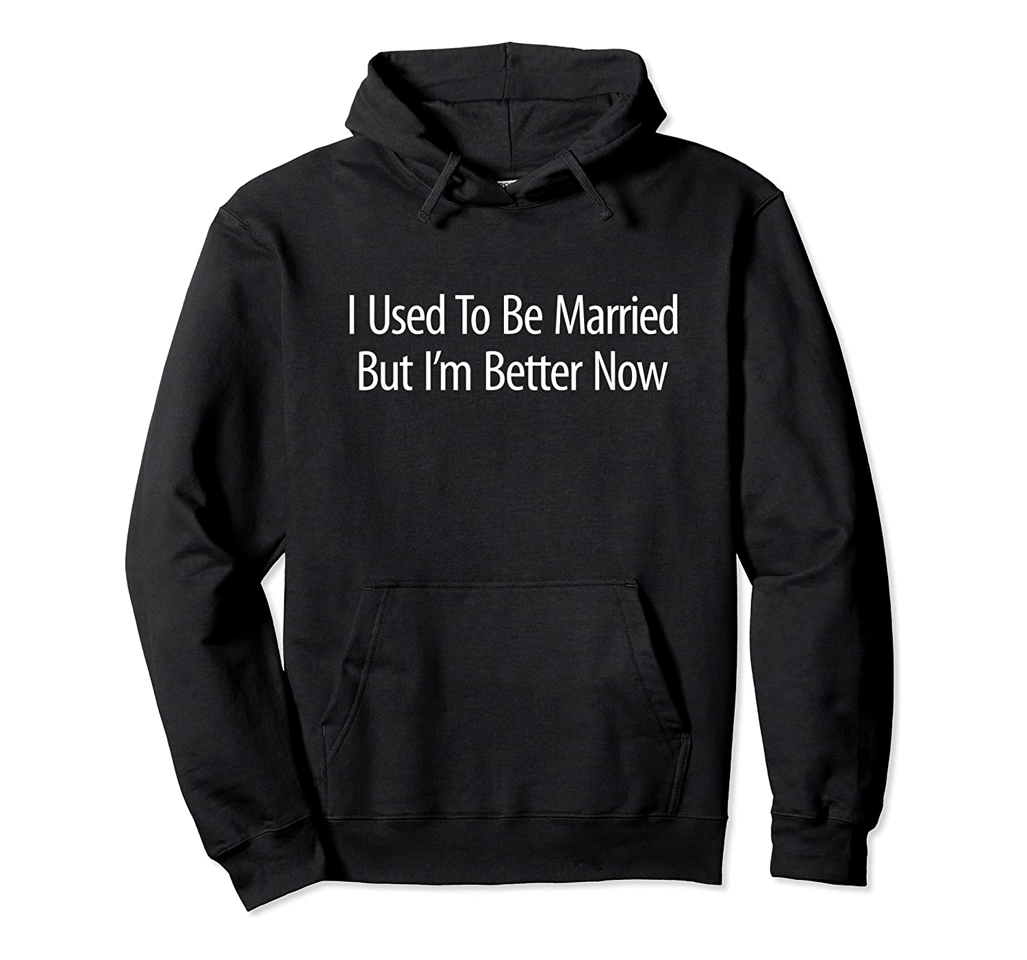 Used To Be Married But 'm Better Now Shirts Unisex Pullover Hoodie