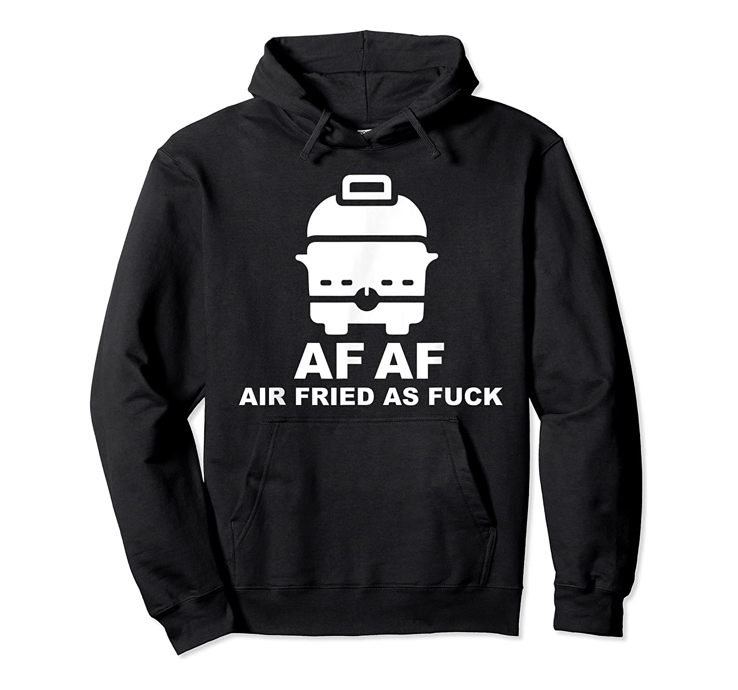 Air Fried As Fuck Shirts Unisex Pullover Hoodie