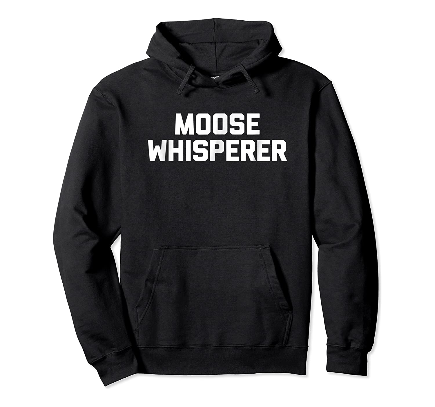 Moose Whisperer Funny Saying Sarcastic Novelty Humor Shirts Unisex Pullover Hoodie