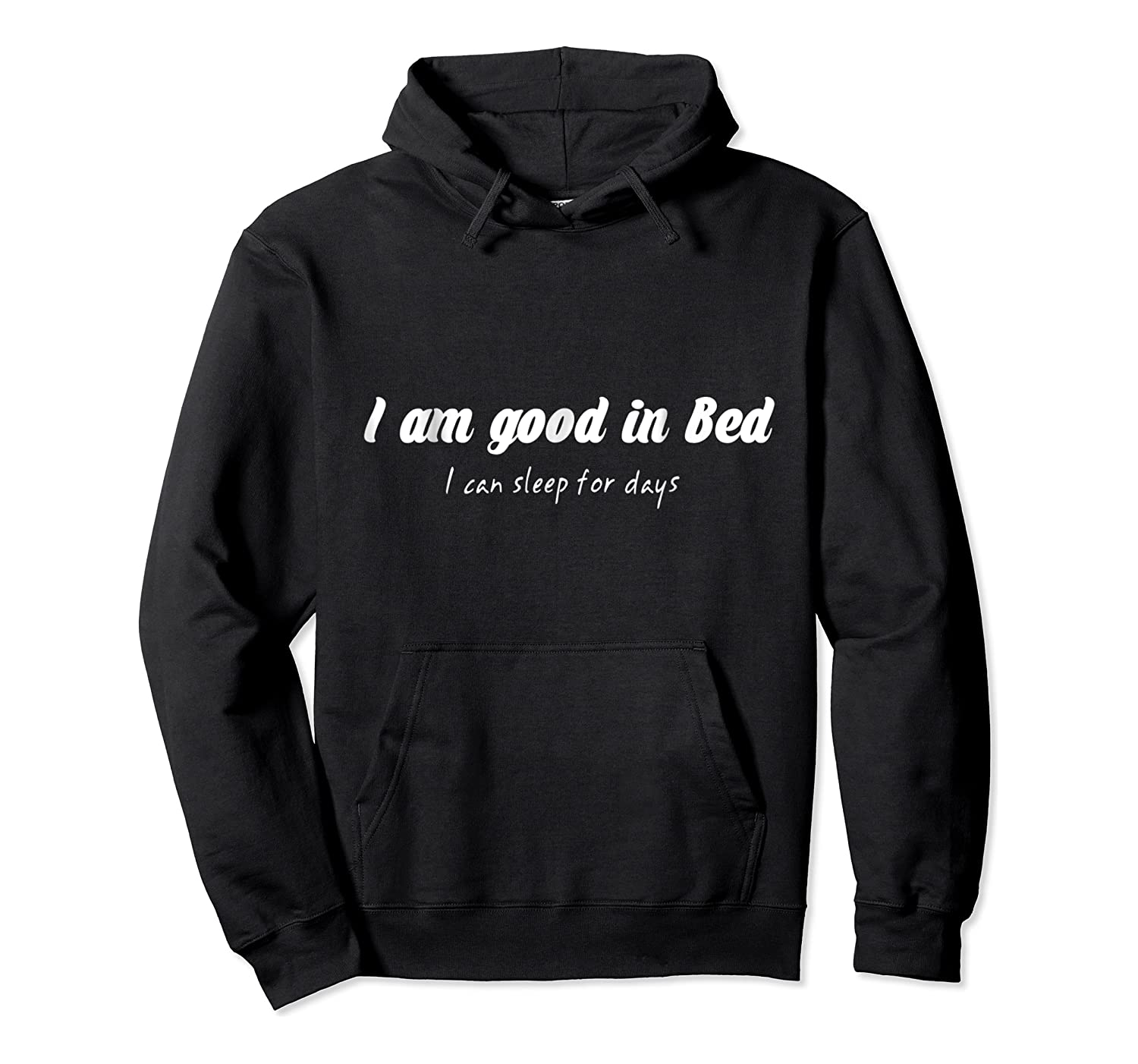 Am Good In Bed Can Sleep For Days Shirts Unisex Pullover Hoodie