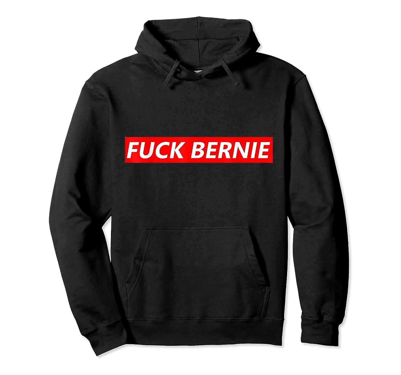 Anti Fuck Bernie Sanders Pro Trump Beto 2020 Kamala Election T-shirt Unisex Pullover Hoodie