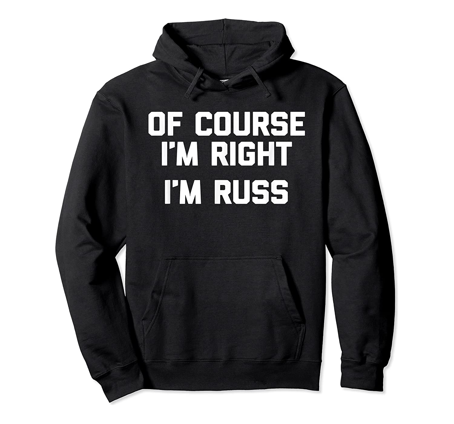 Of Course I'm Right, I'm Russ Funny Saying Sarcastic Shirts Unisex Pullover Hoodie