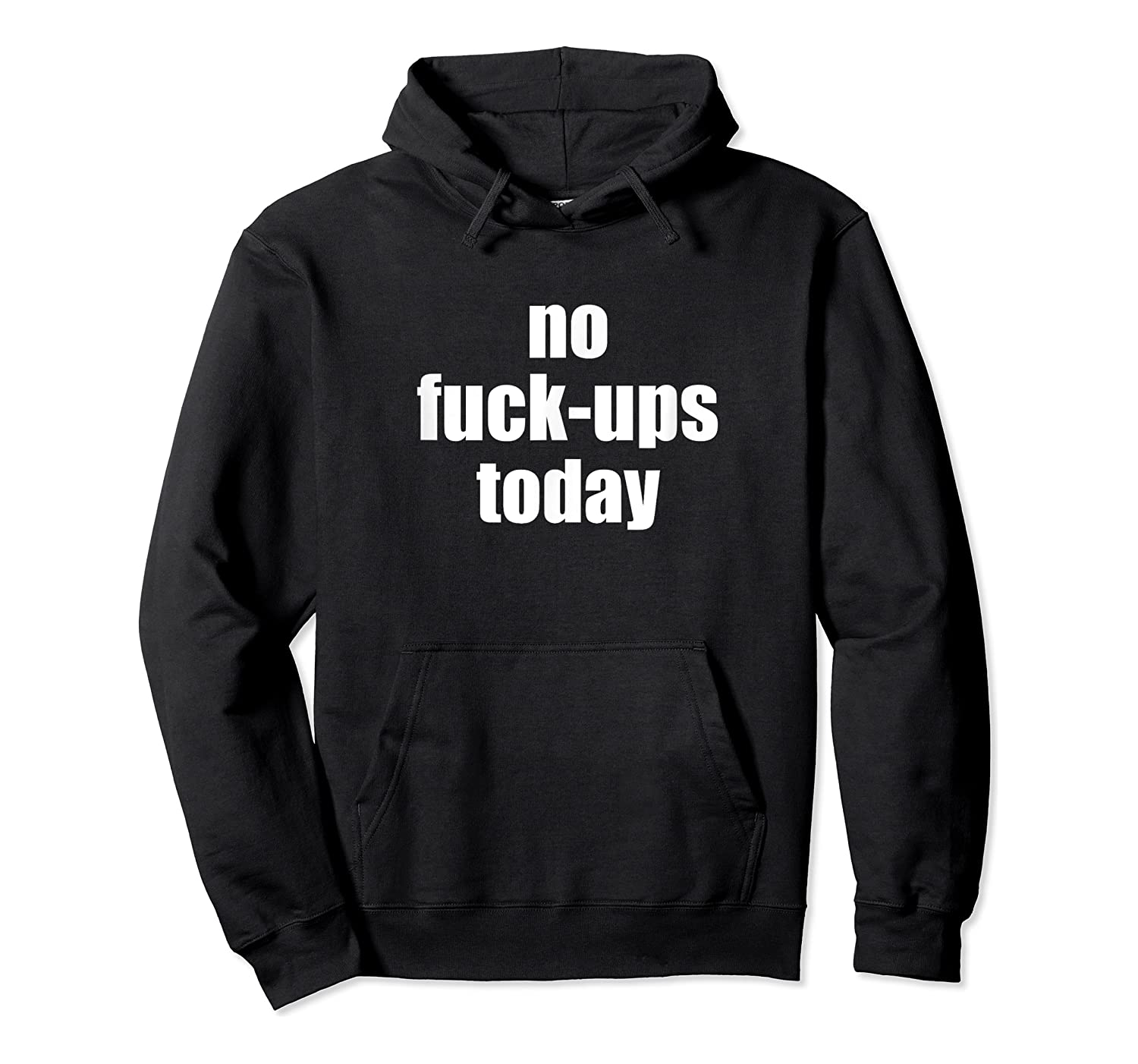 No Fuck Ups Today Shirts Unisex Pullover Hoodie