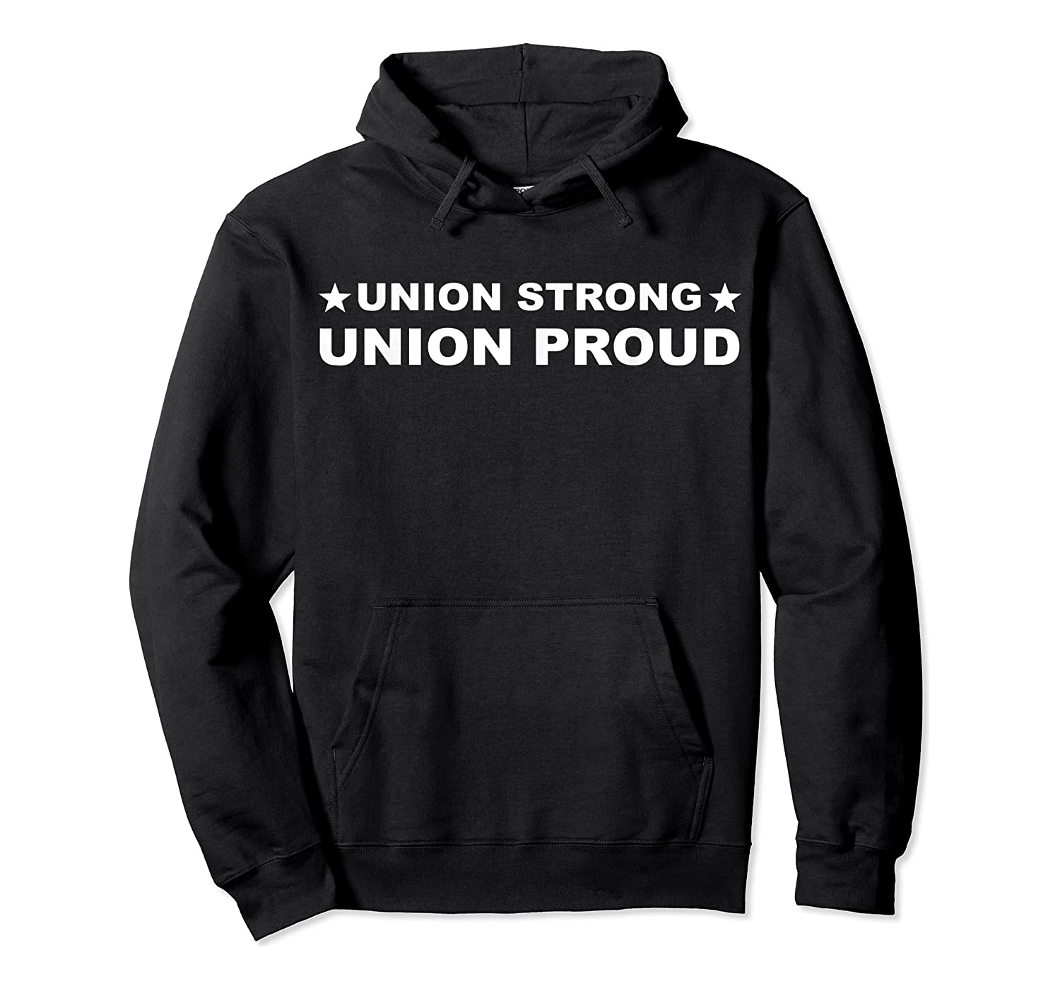 Union Strong Union Proud Union Worker Shirts Unisex Pullover Hoodie