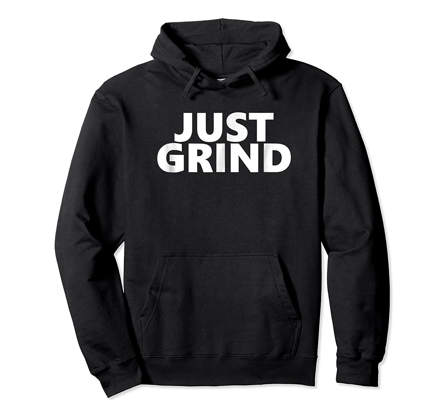 Just Grind Motivational Shirts Unisex Pullover Hoodie