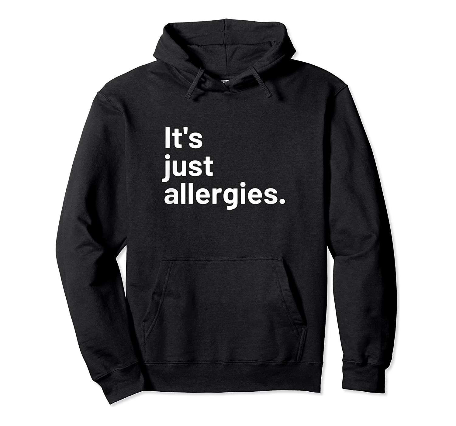 I'm Not Really Sick It's Just Allergies Shirts Unisex Pullover Hoodie