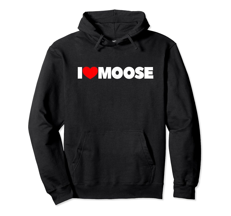 I Love Moose T-shirt Unisex Pullover Hoodie