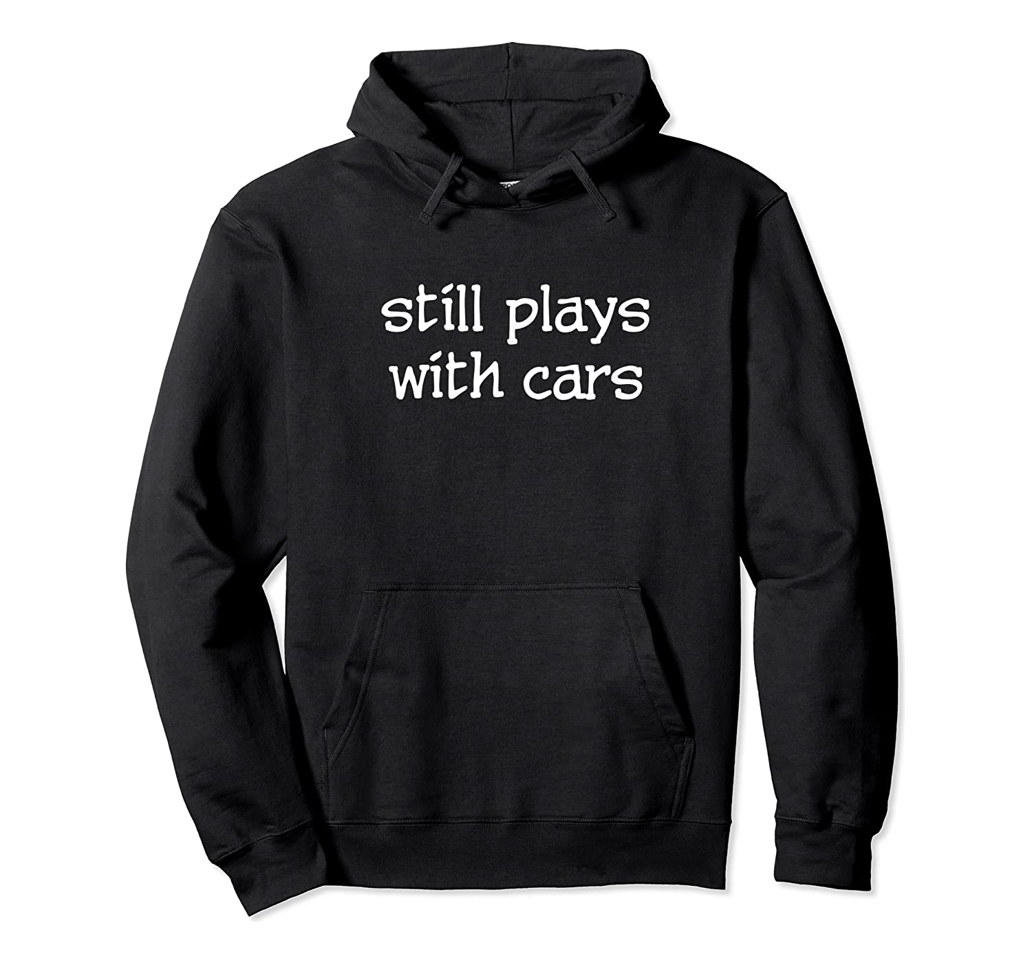 Still Plays With Cars For Mechanic Driver Shirts Unisex Pullover Hoodie