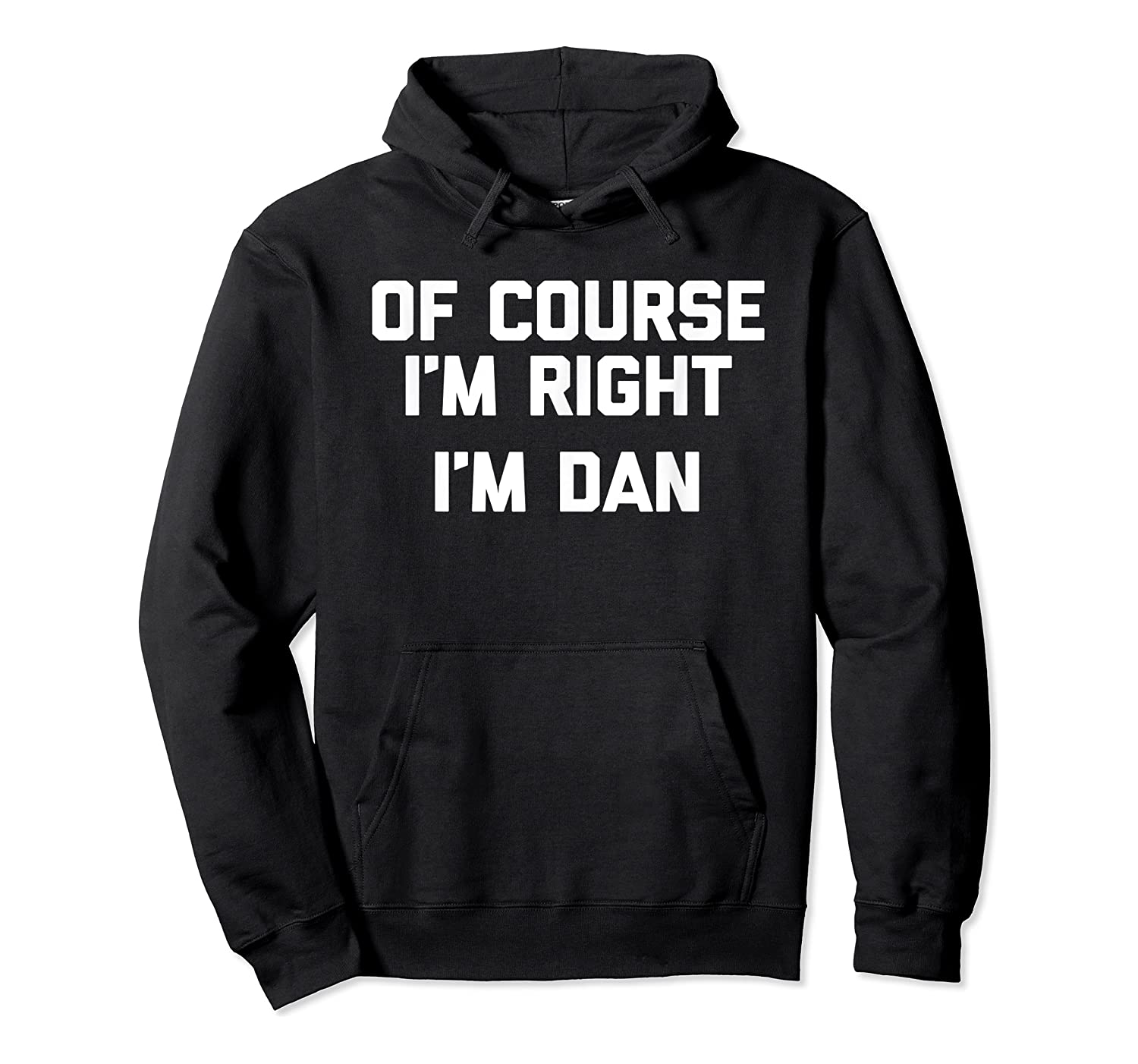 Of Course I'm Right, I'm Dan T-shirt Funny Saying Sarcastic Unisex Pullover Hoodie