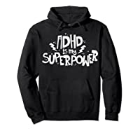 Adhd Is My Superpower Shirt Attention Deficit Disorder Quote Hoodie Black