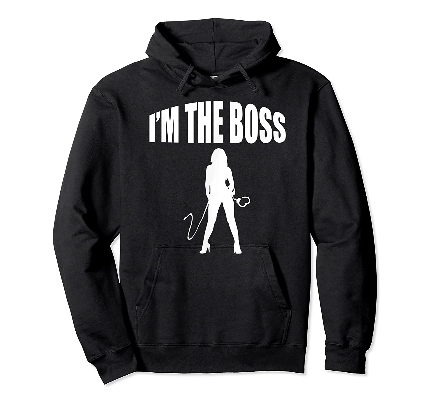 I'm The Boss Submissive Kinky Domme Bdsm Mistress T-shirt Unisex Pullover Hoodie