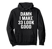 Damn I Make 33 Look Good Gift Halloween Christmas Funny C T-shirt Hoodie Black