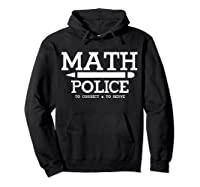 Math Police Correct And Serve Math Tea Shirt T-shirt Hoodie Black