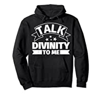 Divinity Funny Gifts Talk Divinity To Me Shirts Hoodie Black