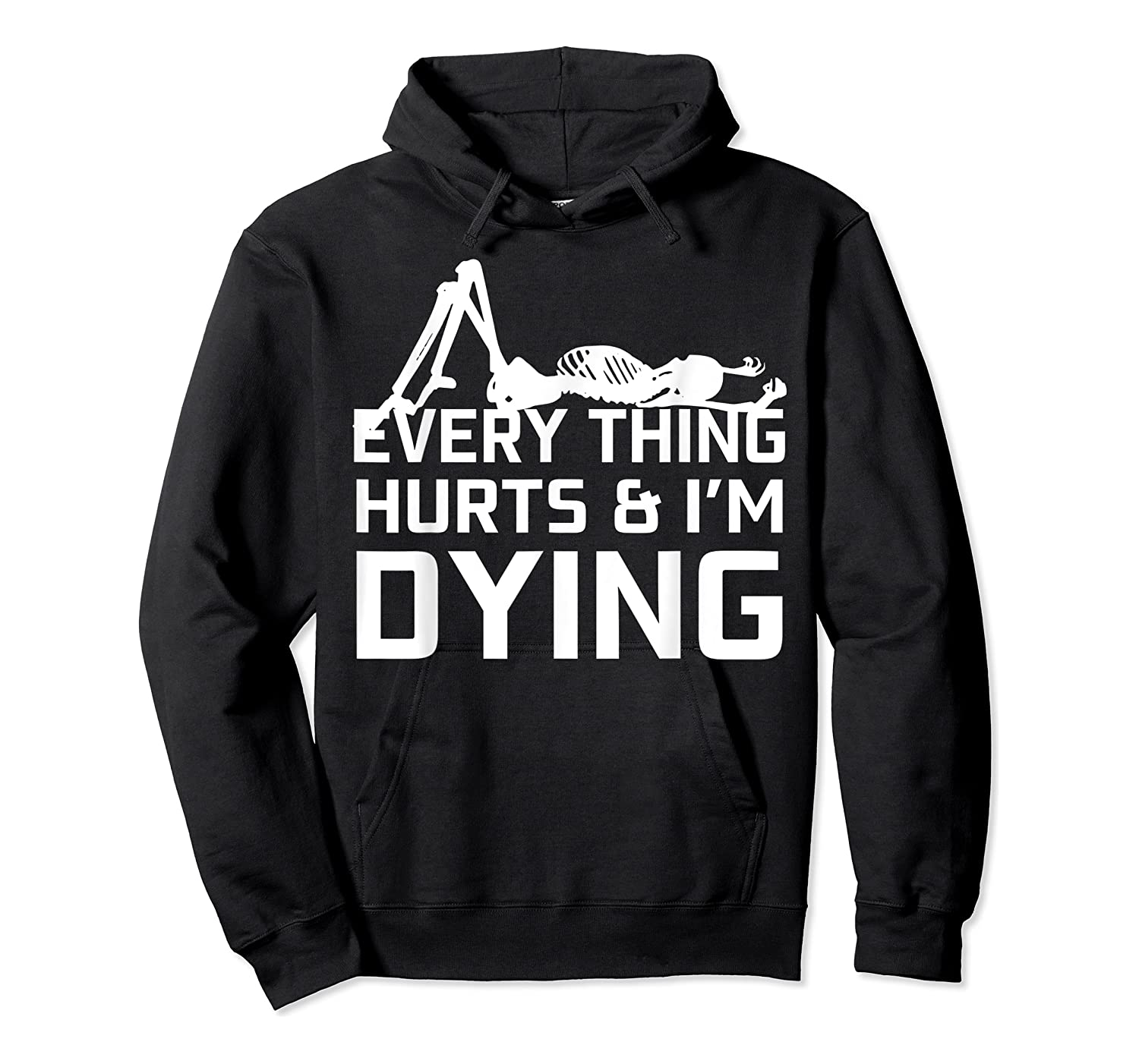 Everything Hurts I'm Dying Workout Funny Skeleton Shirts Unisex Pullover Hoodie