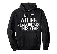 I'm Just Wtf'ing Through This Year Wtf Shirts Hoodie Black