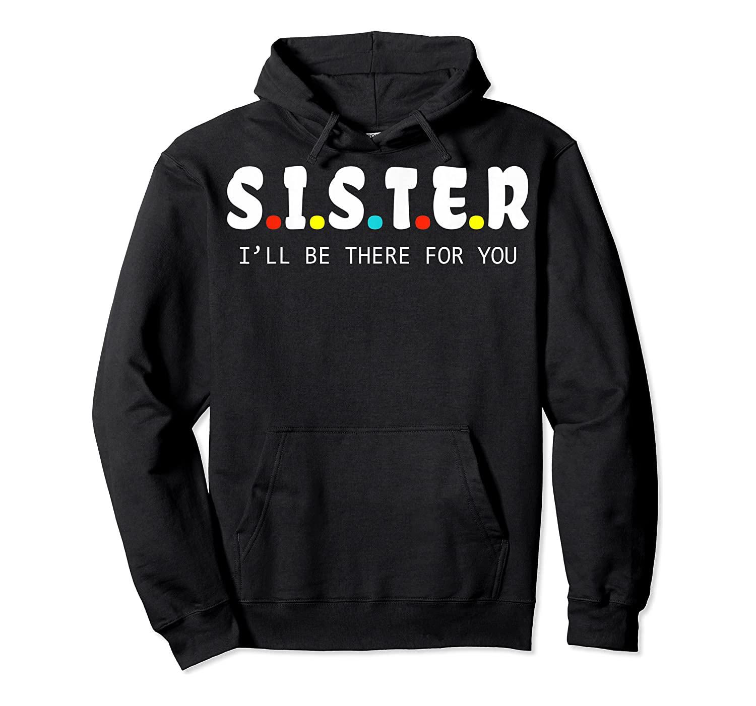 Sister I Will Be There For You Family Gift Shirts Unisex Pullover Hoodie