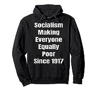 Socialism Making Everyone Equally Poor Since 1917 Shirts Hoodie Black